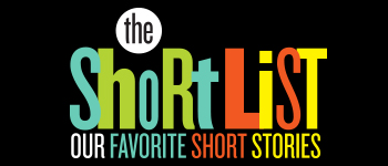 The Short List: Our favorite short stories.