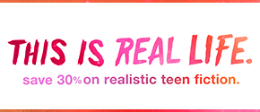 For a limited time, enjoy select true-to-life teen fiction titles at 30% off.