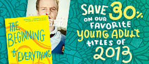 For a limited time, save 30% on our favorite YA titles from 2013.