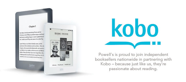 Powell's is proud to join independent booksellers natioinwide in partnering with Kobo -- because, just like us, they're passionate about reading.