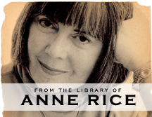 From the Library of Anne Rice