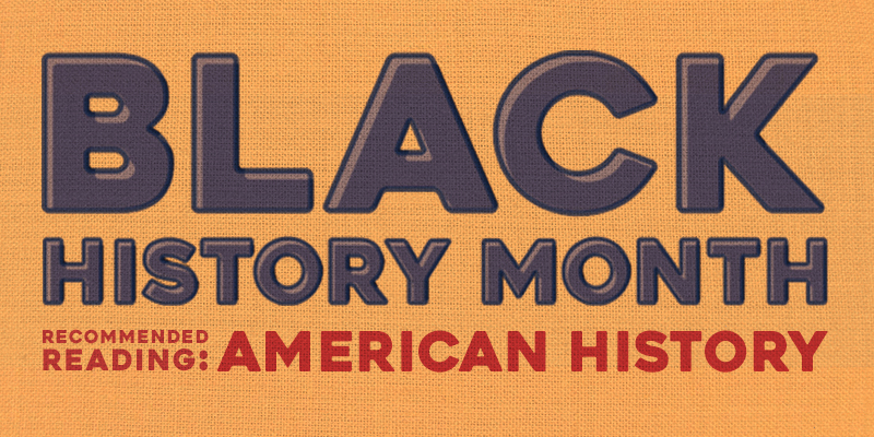 Black History Month Recommended Reading for American History