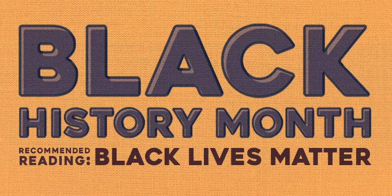 Black History Month Recommended Reading: Black Lives Matter
