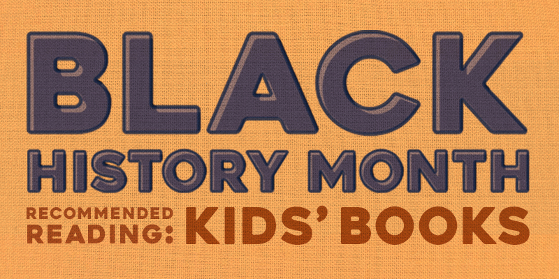 Black History Month Recommended Reading for Kids