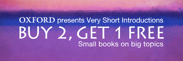 Oxford presents Very Short Introductions: Buy 2, Get 1 Free. Small books on big topics.