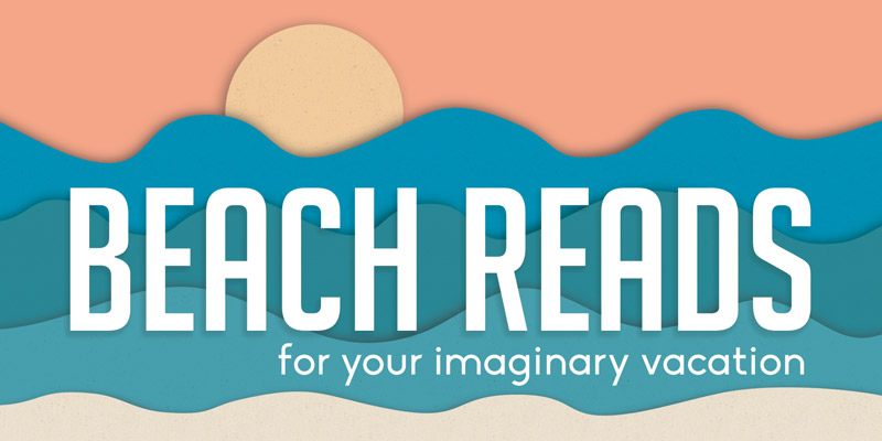 Beach Reads for Your Imaginary Vacation
