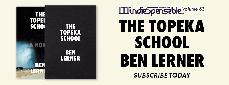 Indiespensable Volume 83, The Topeka School by Ben Lerner. Subscribe Today