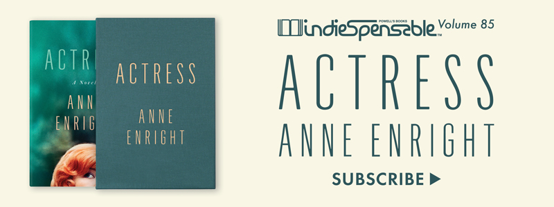Indiespensable Volume 85 - Actress by Anne Enright. Subscribe