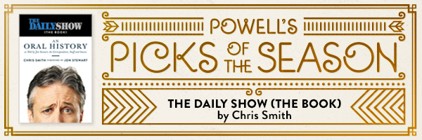 Powell's Picks of the Season: The Daily Show: The Book by Chris Smith