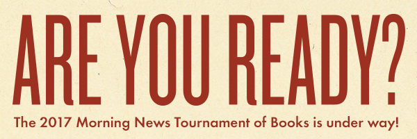 Are you ready? The 2017 Morning News Tournament of Books is under way!