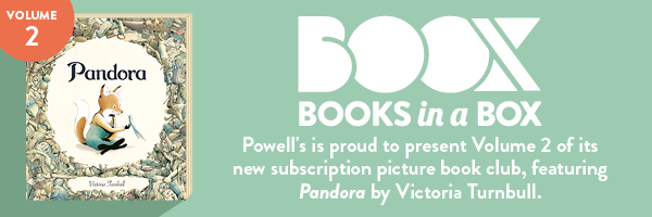 BOOX: Books in a Box - Powell's is proud to present Volume 2 of its new subscription picture book club, featuring Pandora by Victoria Turnbull