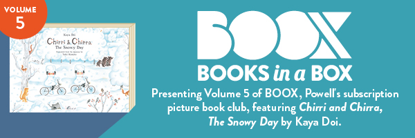 BOOX: Presenting Volume 5 of BOOX, Powell's subscription picture book club, featuring Chirri and Chirra, The Snowy Day by Kaya Doi