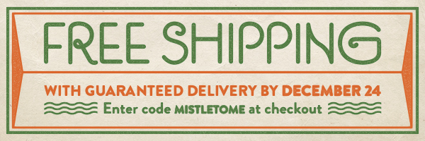 Free Shipping with Guaranteed Delivery by December 24. Enter code MISTLETOME at checkout.