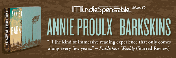 Indiespensable Volume 60: Annie Proulx, Barkskins