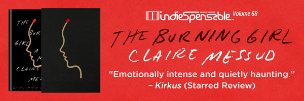 Indiespensable 68: The Burning Girl by Claire Messud