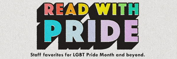 Read With Pride: Staff favorites for LGBT Pride Month and beyond.