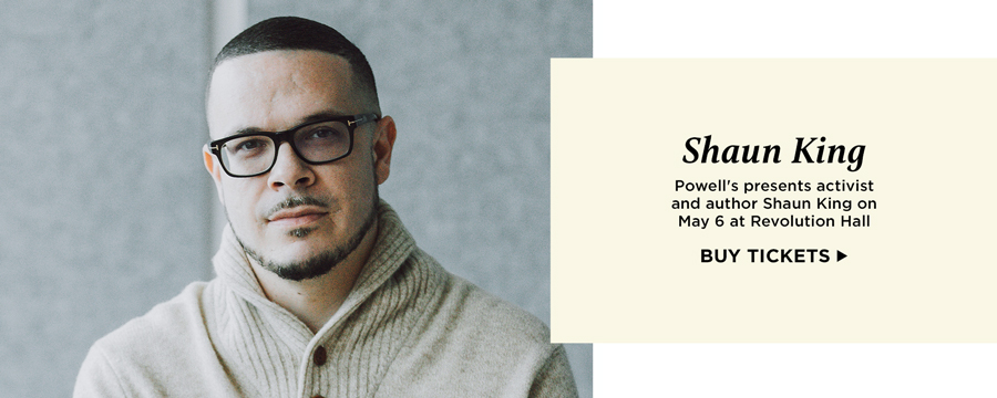 Shaun King - Powell's presents activist and author Shaun King on May 6 at Revolution Hall. Buy tickets