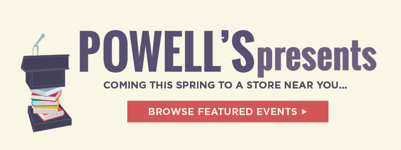 Powell's presents - coming this spring to a store near you. Browse Featured Events
