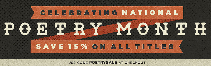 Celebrating National Poetry Month. Save 15% on All Titles. Use code POETRYSALE at checkout.