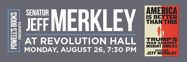 Powell's Books Presents SENATOR JEFF MERKLEY at Revolution Hall on Monday, August 26, 7:30pm