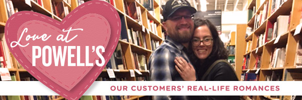 Love at Powell's: Our Customers' Real-Life Romances