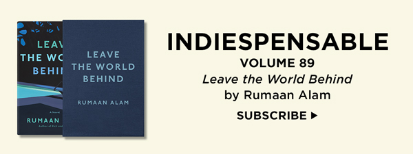 Indiespensable Volume 89: Leave the World Behind by Rumaan Alam. Subscribe now