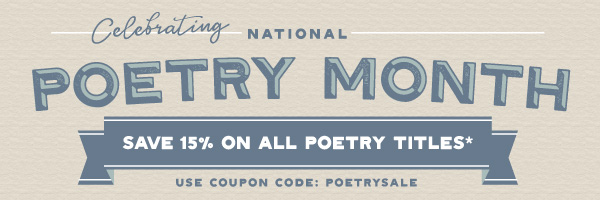 Poetry Month: Save 15% on All Poetry Titles. Use Coupon Code POETRYSALE