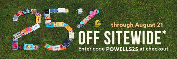25% off sitewide - enter code POWELLS25 at checkout
