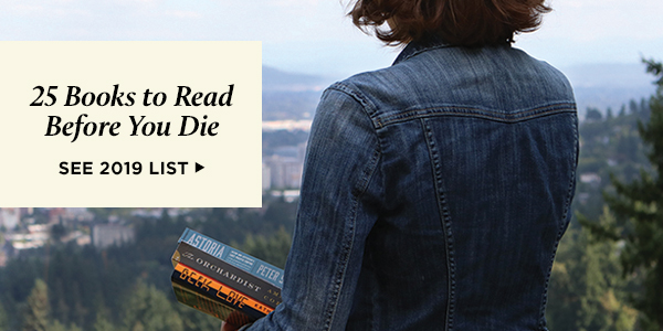 25 Books to Read Before You Die. See 2019 list.