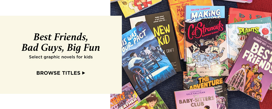 Best Friends, Bad Guys, Big Fun: Select graphic novels for kids