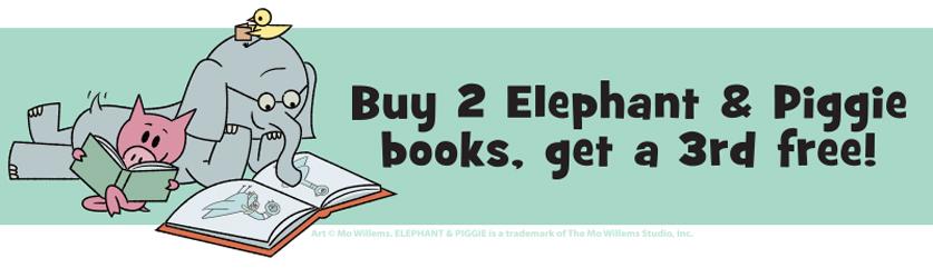 Buy 2 Elephant and Piggie books, get a 3rd free!