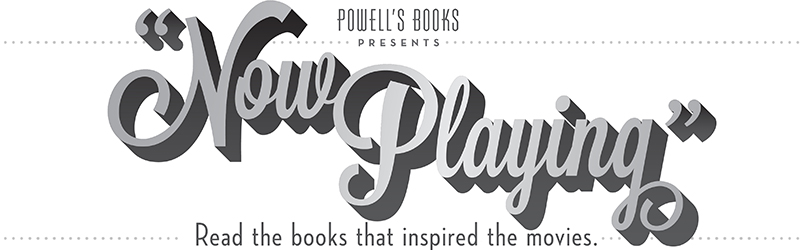 Powell's Books Presents Now Playing: Read the books that inspired the movies.