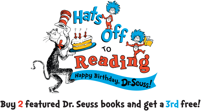 Hat's off to Reading. Happy Birthday, Dr. Seuss! Buy 2 Featured Dr. Seuss books and get a 3rd free!