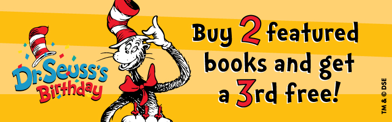 Happy Birthday, Dr. Seuss! Buy 2 Featured Dr. Seuss books and get a 3rd free!