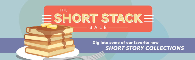 The Short Stack Sale. Dig into some of our favorite short story collections.