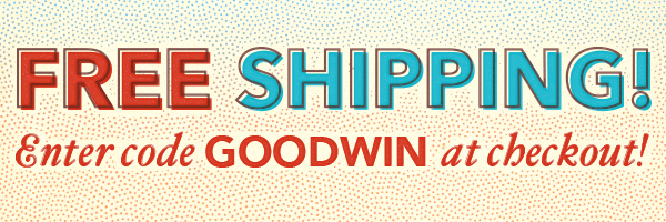 Free Shipping! Enter Code GOODWIN at Checkout