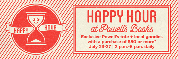 Happy Hour at Powell's Books: Exclusive Powell's tote and local goodies with a purchase of $50 or more - July 23-27, 2pm to 6pm daily