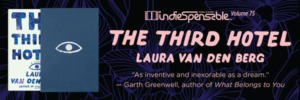 Indiespensable 75: The Third Hotel by Laura van den Berg