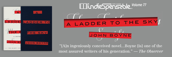 Indiespensable 77: A Ladder to the Sky by John Boyne