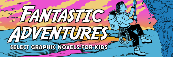 Fantastic Adventures: Select Graphic Novels for Kids