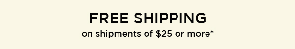Free shipping on shipments of $25 or more