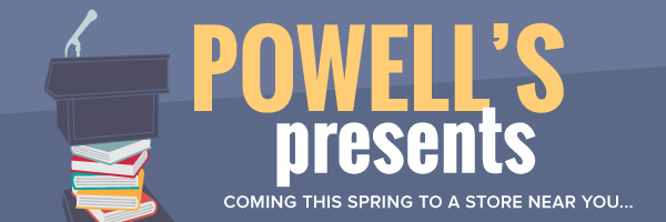 Powell's Presents: Coming this spring to a store near you