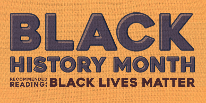 Black History Month Recommended Reading: Black Lives Matter