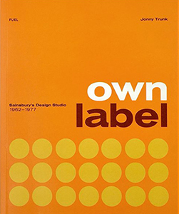 Own Label: Sainsbury's Design Studio 1962-1977 by Jonny Trunk