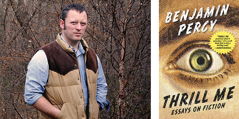 Thrill Me: Essays on Fiction by Benjamin Percy