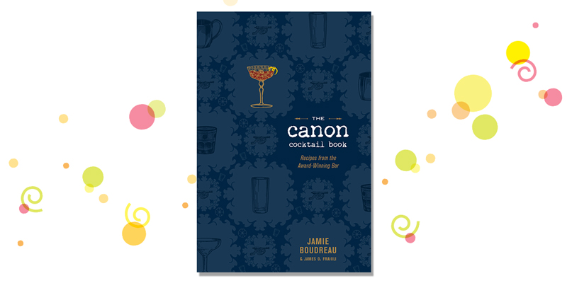 The Canon Cocktail Book by Jamie Boudreau and James O. Fraioli
