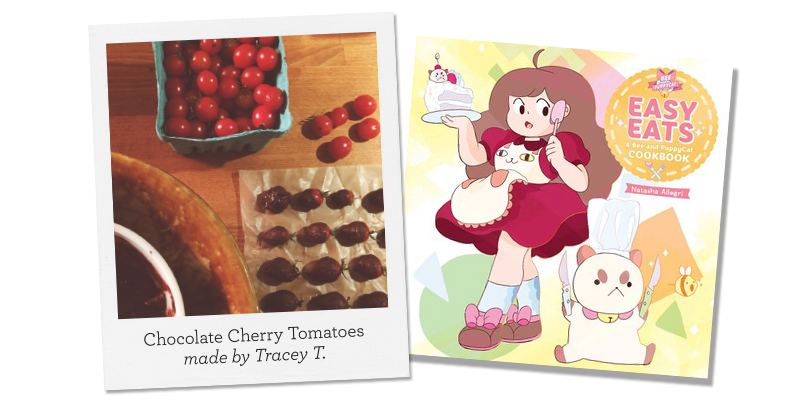 Easy Eats: A Bee and Puppycat Cookbook; Chocolate Cherry Tomatoes made by Tracey T.