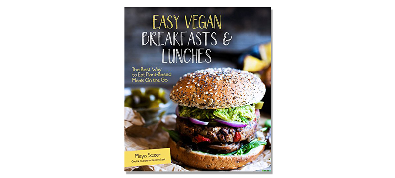 Easy Vegan Breakfasts and Lunches: The Best Way to Eat Plant-Based On the Go by Maya Sozer