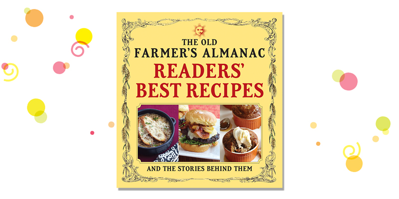 Old Farmer's Almanac Readers' Best Recipes and the Stories Behind Them