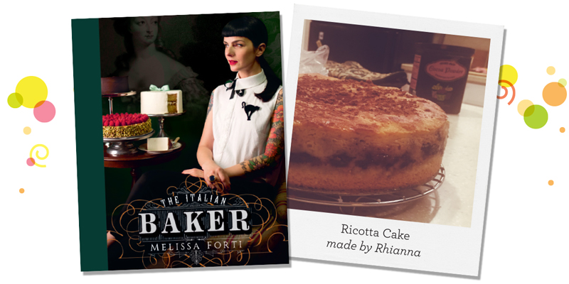 The Italian Baker by Melissa Forti; Ricotta Cake made by Rhianna